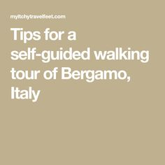 Tips for a self-guided walking tour of Bergamo, Italy