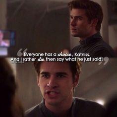 """Everyone has a choice, Katniss."" -Gale Hawthorne"