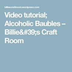Video tutorial; Alcoholic Baubles – Billie's Craft Room