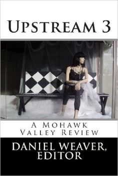 Upstream Three: A Mohawk Valley Review: Daniel T. Weaver: 9781481091305: Amazon.com: Books