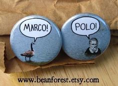 Marco, Polo! Button. **GAYANE LOOK AT THIS** (Now that I have your attention...) I found this one especially for us.