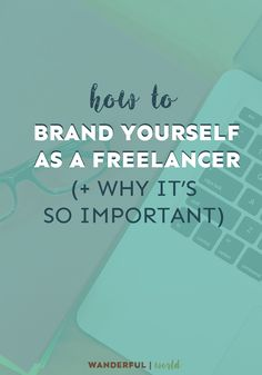Want to know how to brand yourself as a freelancer? This post covers all the bases you need!
