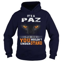 It's a Paz Thing You Wouldn't Understand - Name Custom T-Shirts #gift #ideas #Popular #Everything #Videos #Shop #Animals #pets #Architecture #Art #Cars #motorcycles #Celebrities #DIY #crafts #Design #Education #Entertainment #Food #drink #Gardening #Geek #Hair #beauty #Health #fitness #History #Holidays #events #Home decor #Humor #Illustrations #posters #Kids #parenting #Men #Outdoors #Photography #Products #Quotes #Science #nature #Sports #Tattoos #Technology #Travel #Weddings #Women