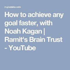 How to achieve any goal faster, with Noah Kagan | Ramit's Brain Trust - YouTube