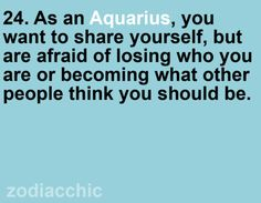 Almost all dead on for myself as an Aquarius. How about for your sign?