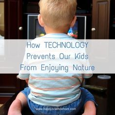 We are featuring a guest post by Kylie Marks about how technology affects our children's relationship with the outdoors. Kylieis a young, stay-at-home mom to three beautiful children. Duringthe spare time she rarely has, she writes for her blog, Wobble …