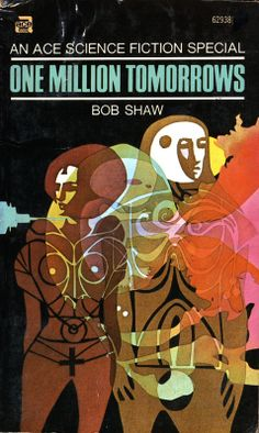 One Million Tomorrows by Bob Shaw. Ace 1970. Cover artists Leo & Diane Dillon