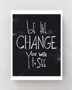 "A3 inspirational art print ""be the Change you wish to see"" digital print, black and white poster, quote typographic print 11x14"