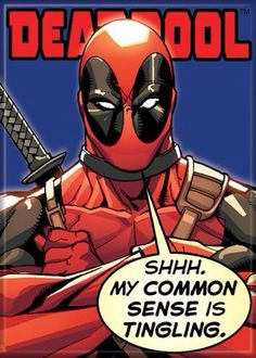 Deadpool : common sense is tingling haha