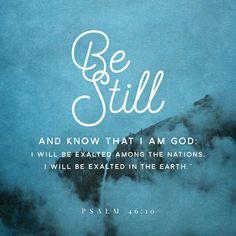 «Quédense quietos, reconozcan que yo soy Dios. ¡Yo seré exaltado entre las naciones! ¡Yo seré enaltecido en la tierra!» Salmos 46:10 NVI http://bible.com/128/psa.46.10.NVI