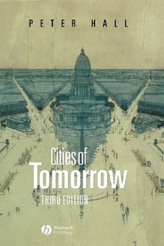 Cities of Tomorrow: An Intellectual History of Urban Planning and Design in the Twentieth Century by Peter Hall- $38.36 on Amazon