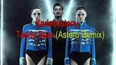Kadebostany - Teddy Bear (Astero Remix) [Video Full HD]  #‎песни ‪#‎шоу‬ ‪#музыка‬ ‪#‎видео‬ ‪#‎songs‬ ‪#‎music‬ ‪#новости   ‪#hits