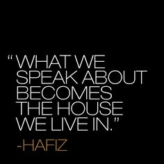 To my sweet little girls~ This is the reason it is important to speak words that will not hurt you or hurt others <3    Speak well. Hafiz quote.