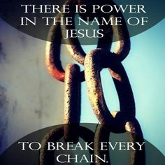 There's power in th name of Jesus to break every chain