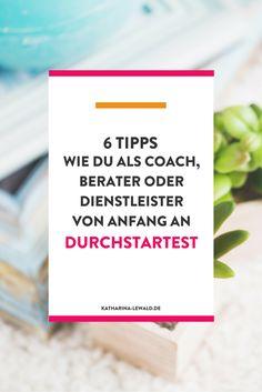 6 Tipps: Wie du als Coach, Berater, Trainer oder Dienstleister von Anfang an…