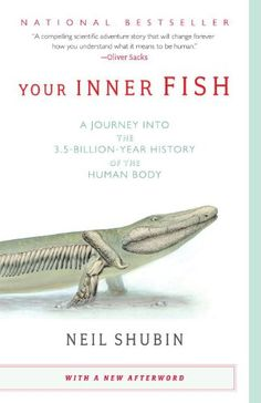 Your Inner Fish: A Journey into the 3.5-Billion-Year History of the Human Body by Neil Shubin #Books #Science #Evolution