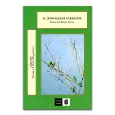 El lorosaurio narrador – Carlos Luis Ibañez Torres – Editorial Universidad Industrial de Santander www.librosyeditores.com Editores y distribuidores.