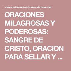 ORACIONES MILAGROSAS Y PODEROSAS: SANGRE DE CRISTO, ORACION PARA SELLAR Y PROTEGER (PERSONAS, HOGAR, NEGOCIO, POSESIONES...)