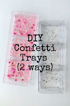 Let me show you two ways to make your own confetti trays!