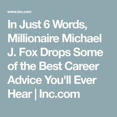 In Just 6 Words, Millionaire Michael J. Fox Drops Some of the Best Career Advice You'll Ever Hear   Inc.com