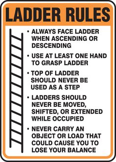 Ladder Rules Always Face Ladder When Ascending Or Descending Use At Least One Hand To Grasp Ladder Top Of Ladder Should Never Be Used As A Step Ladders Should Never Be Moved, Shifted Or Extended While Occupied Never Carry An Object Or Load That Could Safety Topics, Safety Rules, Health And Safety Poster, Science Safety Posters, Safety Slogans, Safety Awareness, Construction Safety, Program Management, Safety Training