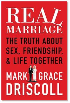"""My Review of Mark Driscoll's """"Real Marriage"""" 