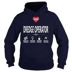 I Love DREDGE OPERATOR JOB TSHIRT GUYS LADIES YOUTH TEE HOODIE SWEAT SHIRT VNECK UNISEX JOBS T-Shirts