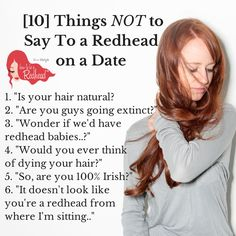 TEASER! ...Just wait until you read the other 4 things NOT to say to a redhead on a date. Click the photo to read (and laugh) more!