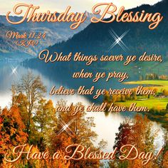 Thursday Blessing. Mark 11:24- Have a Blessed Day!