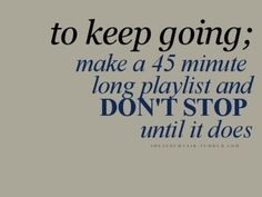 Make a 45 minute long playlist and don't stop until it does! #fittip