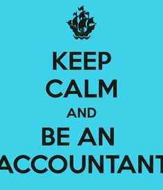 KEEP CALM AND BE AN  ACCOUNTANT