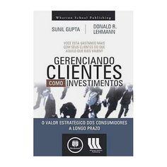 Livro - Gerenciando Clientes Como Investimetos