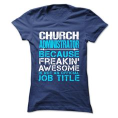 CHURCH ADMINISTRATOR Because FREAKING Awesome Is Not An Official Job Title T-Shirts, Hoodies. BUY IT NOW ==► https://www.sunfrog.com/No-Category/CHURCH-ADMINISTRATOR--Freaking-awesome-Ladies.html?id=41382