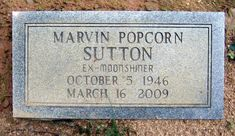 "Marvin ""Popcorn"" Sutton - Folk Figure, Appalachian Moonshiner. His career in bootlegging—and getting caught for it—extended back to the 1970s. In 1999, Sutton published Me and My Likker, an autobiography and guide to moonshine production."