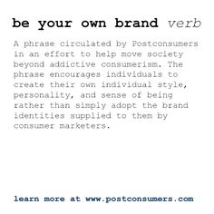 *You* define you. #BeYourOwnBrand is a core Postconsumers belief.