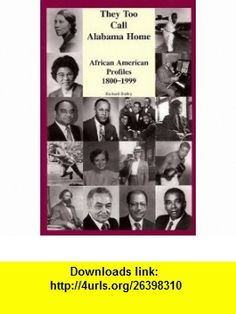 They Too Call Alabama Home African American Profiles (9780967188300) Richard Bailey , ISBN-10: 096718830X  , ISBN-13: 978-0967188300 ,  , tutorials , pdf , ebook , torrent , downloads , rapidshare , filesonic , hotfile , megaupload , fileserve