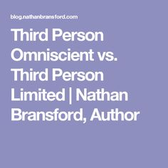 Third Person Omniscient vs. Third Person Limited | Nathan Bransford, Author
