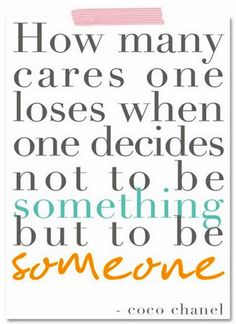 Be someone.. {coco chanel}
