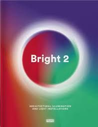 Bright 2 : architectural illumination and light installations / [authors, Carmel McNamara and Ana Martins]. + info: http://www.skira.hr/publications