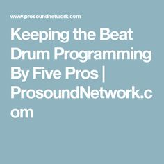 Keeping the Beat Drum Programming By Five Pros | ProsoundNetwork.com