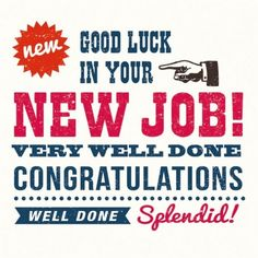 Good Luck In Your New Job Very Well Done Congratulations