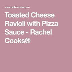 Toasted Cheese Ravioli with Pizza Sauce - Rachel Cooks®