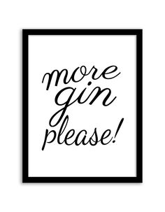 Download and print this free more gin please wall art for your home or office! Directions: Click the download button below to download the PDF file. Press print. Paper recommendation: Card stock paper is recommended for this printable.