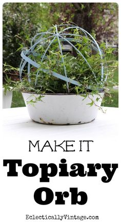 Make topiary forms from an orb - plus see how to make it last outside! eclecticallyvintage.com