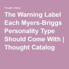 The Warning Label Each Myers-Briggs Personality Type Should Come With | Thought Catalog ISTP: May flake off on a solo adventure for weeks at a time without making any contact to loved ones or the outside world.