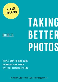 Guide to Taking Better Photos - Free download (27 pages)