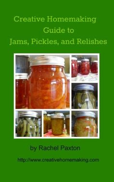 Creative Homemaking Guide to Jams, Pickles, and Relishes by Rachel Paxton, http://www.amazon.com/dp/B00B1WK3IK/ref=cm_sw_r_pi_dp_B-i.qb1VW79J5