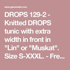 "DROPS 129-2 - Knitted DROPS tunic with extra width in front in ""Lin"" or ""Muskat"". Size S-XXXL. - Free pattern by DROPS Design"