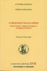 REALIDAD TRAS EL ESPEJO, LA. Ascenso social y limpieza de sangre en la España de Felipe II