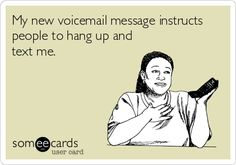 I notice my friends do it all the time! I, on the other hand, still leave messages just to give them their money's worth   #voicemailetiquette #ecards #funny